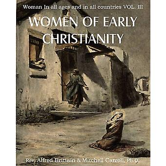 Women of Early Christianity Woman in All Ages and in All Countries Vol. III by Brittain & Rev Alfred