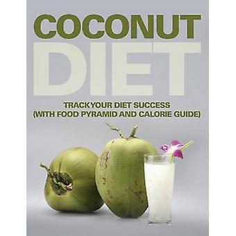 Coconut Diet Track Your Diet Success with Food Pyramid and Calorie Guide by Publishing LLC & Speedy