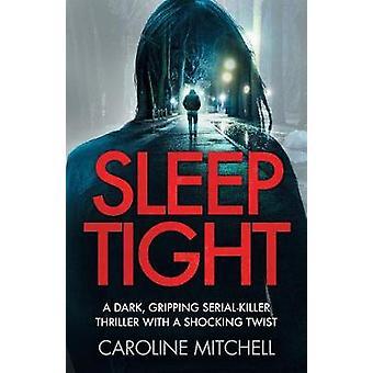 Sleep Tight  A dark gripping serial killer thriller with a shocking twist by Mitchell & Caroline