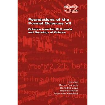 Foundations of the Formal Sciences VII. Bringing Together Philosophy and Sociology of Science by Francois & Karen