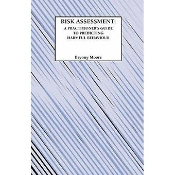 Risk Assessment A Practitioners Guide to Predicting Harmful Behaviour by Moore & B.