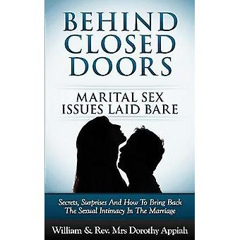 BEHIND CLOSED DOORS MARITAL SECRETS LAID BARE SECRETS SURPRISES AND HOW TO BRING BACK THE SEXUAL INTIMACY IN THE MARRIAGE by Appiah & William