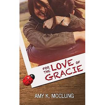 For the Love of Gracie by McClung & Amy