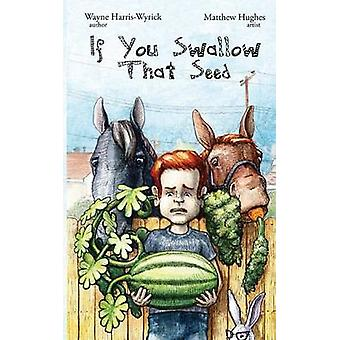 If You Swallow That Seed ... by HarrisWyrick & Wayne
