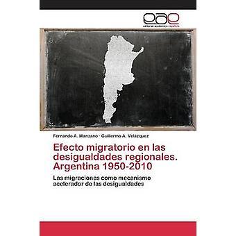 Efecto migratorio en las desigualdades regionales. Argentina 19502010 by Manzano Fernando A.