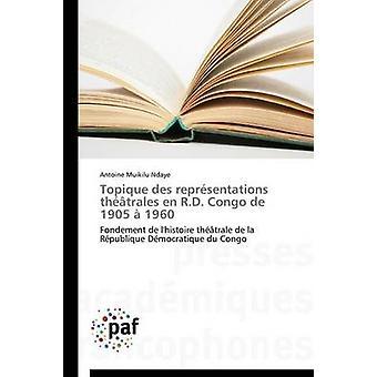 Topique des reprsentations thtrales en r.d. congo de 1905  1960 by NDAYEA