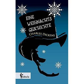 Eine Weihnachtsgeschichte by Dickens & Charles