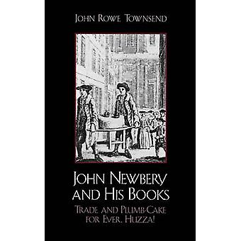 John Newbery and His Books Trade and PlumbCake for Ever Huzza by Townsend & John Rowe