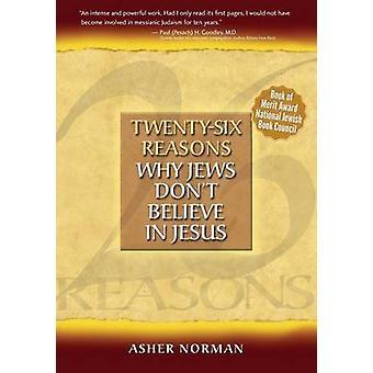 TwentySix Reasons Why Jews Dont Believe in Jesus by Norman & Asher