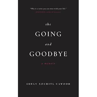 The Going and Goodbye A Memoir by Cawood & Shuly Xchitl