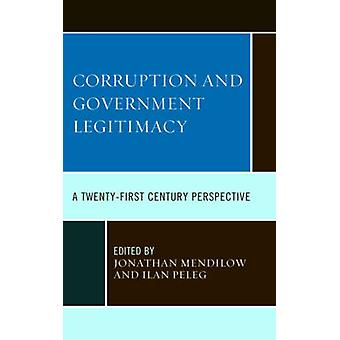 Corruption and Governmental Legitimacy A TwentyFirst Century Perspective by Mendilow & Jonathan