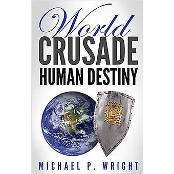 World Crusade Human Destiny by Wright & Michael P.
