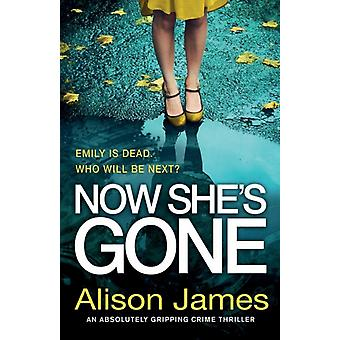 Now Shes Gone An absolutely gripping crime thriller by James & Alison
