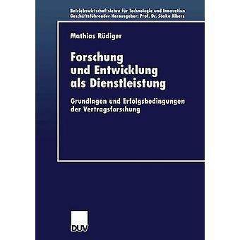 Forschung und Entwicklung als Dienstleistung  Grundlagen und Erfolgsbedingungen der Vertragsforschung by Rdiger & Mathias