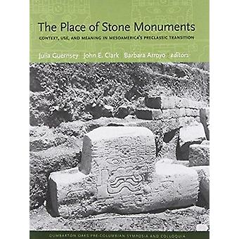 The Place of Stone Monuments - Context - Use - and Meaning in Mesoame