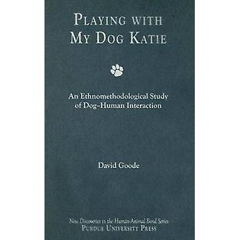 Playing with My Dog - Kate - An Ethnomethodological Study of Canine-hu