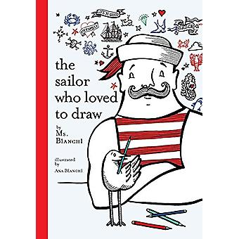 The Sailor Who Loved To Draw by Bianchi - 9781584237112 Book