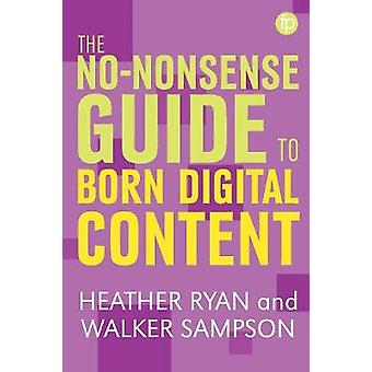 The No-Nonsense Guide to Born Digital Content by Heather Ryan - 97817