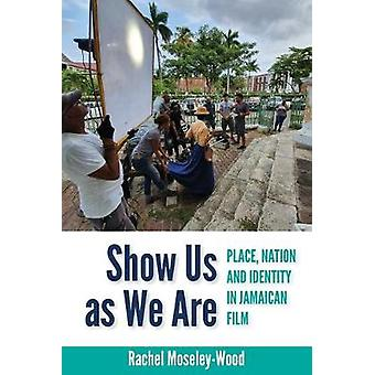 Show Us as We Are - Place - Nation and Identity in Jamaican Film by Ra