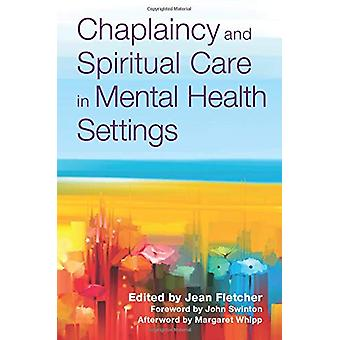 Chaplaincy and Spiritual Care in Mental Health Settings by Jean Fletc