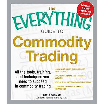 The Everything Guide to Commodity Trading - All the Tools - Training -