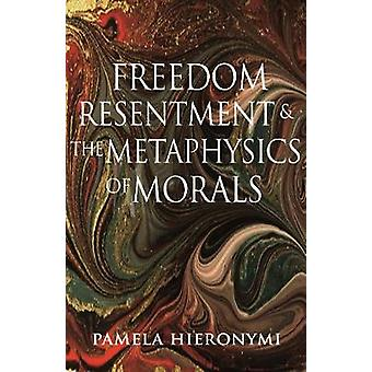 Freedom - Resentment - and the Metaphysics of Morals by Pamela Hieron