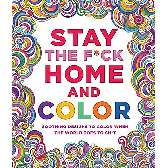 Stay the FCk Home and Color  Soothing Designs to Color When the World Goes to ShT by Caitlin Peterson
