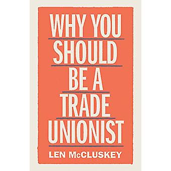 Why You Should Be a Trade Unionist by Len McCluskey - 9781788737876 B