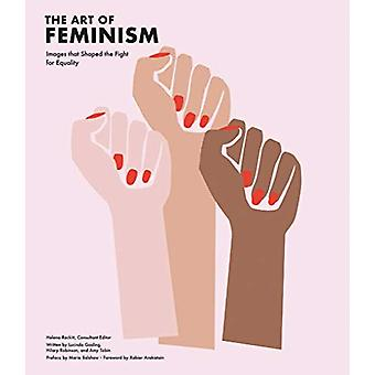 The Art of Feminism - Images that Shaped the Fight for Equality by Hel