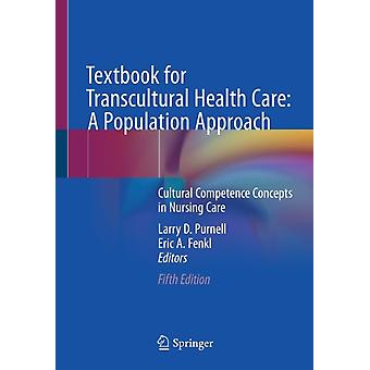Textbook for Transcultural Health Care A Population Approach by Edited by Larry D Purnell & Edited by Eric A Fenkl