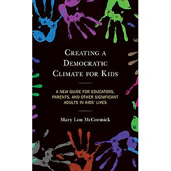 Creating a Democratic Climate for Kids by McCormick & Mary Lou