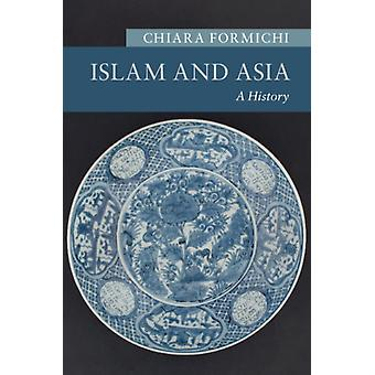 Islam and Asia by Formichi & Chiara Cornell University & New York