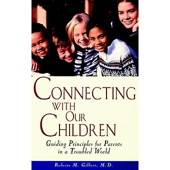 Connecting with Our Children - Guiding Principles for Parents in a Tro