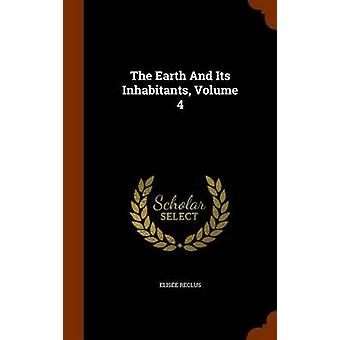 The Earth and Its Inhabitants - Volume 4 by Elisee Reclus - 978134529