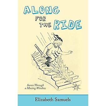 Along for the Ride - Scenes Through a Moving Window by Elizabeth Samue