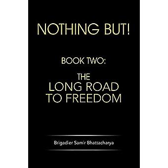 Nothing But! - Book Two - The Long Road to Freedom by Brigadier Samir B