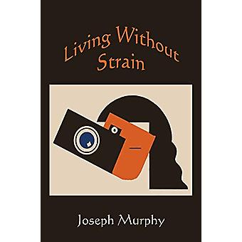 Living Without Strain by Dr Joseph Murphy - 9781578989744 Book