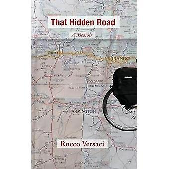 That Hidden Road - A Memoir by Rocco Versaci - 9781627202022 Book