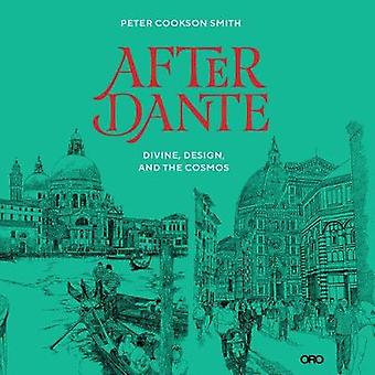 After Dante Divine Design and the Cosmos