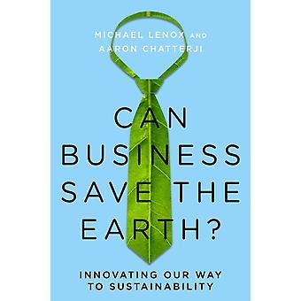 Can Business Save the Earth door Michael LenoxAaron Chatterji