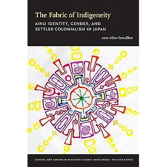 The Fabric of Indigeneity by AnnElise Lewallen