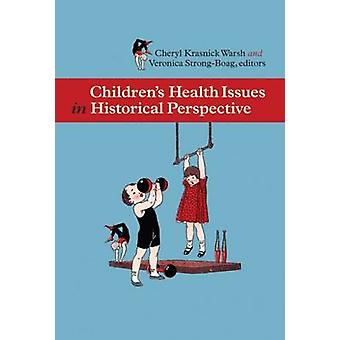 Childrenas Health Issues in Historical Perspective by Edited by Cheryl Krasnick Warsh & Edited by Veronica Strong Boag