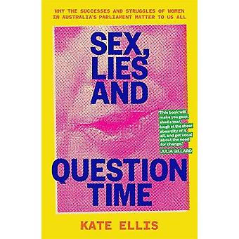 Sex Lies and Question Time The successes and struggles of women in Australia s parliament Why the successes and struggles of women in Australias parliament matter to us all
