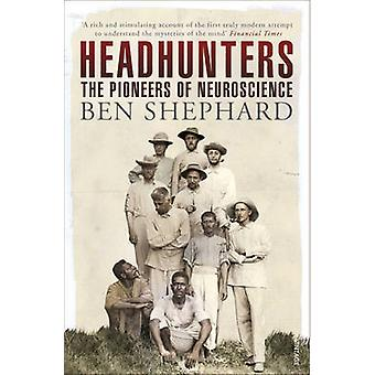 Headhunters  The Pioneers of Neuroscience by Ben Shephard
