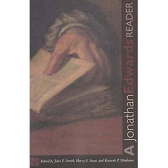 A Jonathan Edwards Reader by Jonathan Edwards & Edited by John E Smith & Edited by Harry S Stout & Edited by Kenneth P Minkema