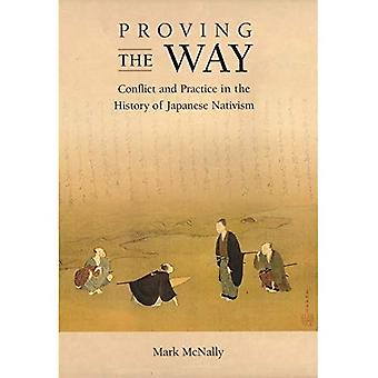 Proving the Way: Conflict and Practice in the History of Japanese Nativism (Harvard East Asian Monographs)