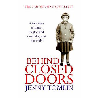 Behind Closed Doors - A True Story of Abuse - Neglect and Survival Aga