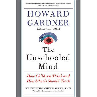 The Unschooled Mind - How Children Think and How Schools Should Teach