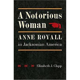 Een beruchte Woman - Anne Royall in Jacksonian Amerika door Elizabeth J.