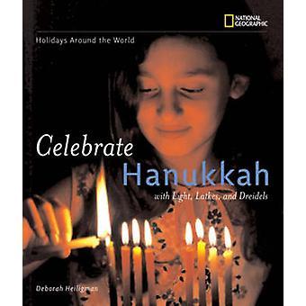 Celebrate Hanukkah - with Light - Latkes - and Dreidels by Deborah Hei